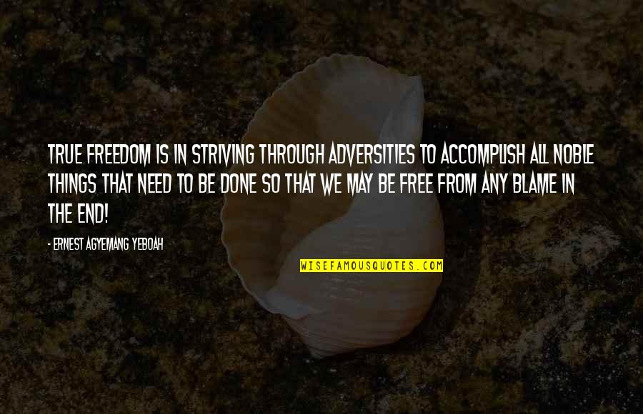 All We Need Quotes By Ernest Agyemang Yeboah: True freedom is in striving through adversities to