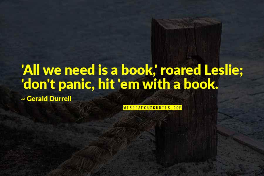 All We Need Quotes By Gerald Durrell: 'All we need is a book,' roared Leslie;