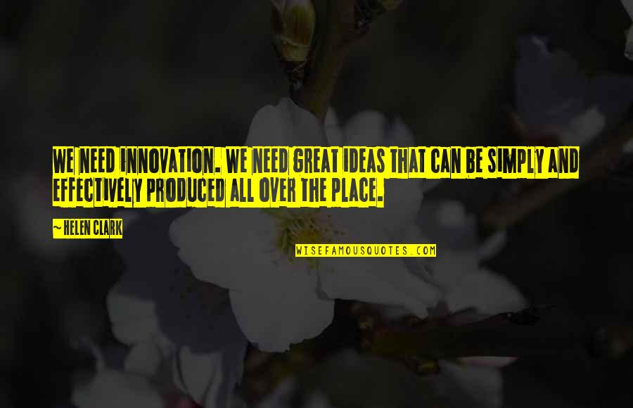 All We Need Quotes By Helen Clark: We need innovation. We need great ideas that