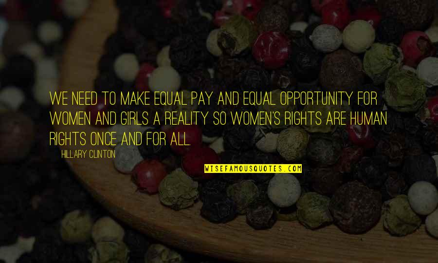 All We Need Quotes By Hillary Clinton: We need to make equal pay and equal