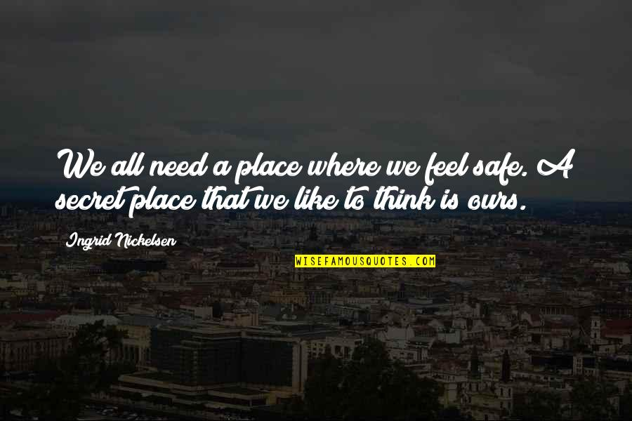 All We Need Quotes By Ingrid Nickelsen: We all need a place where we feel