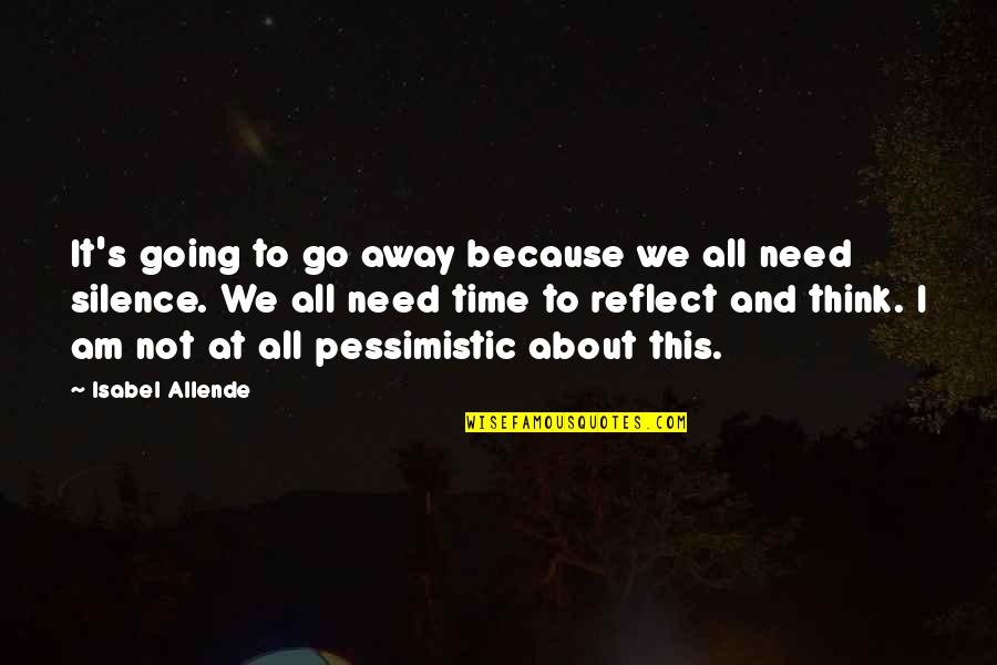 All We Need Quotes By Isabel Allende: It's going to go away because we all