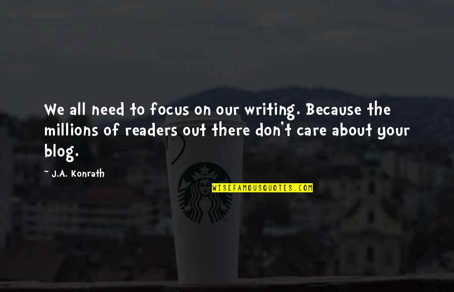 All We Need Quotes By J.A. Konrath: We all need to focus on our writing.