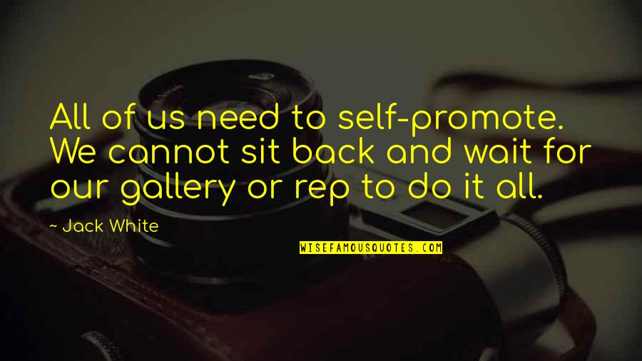 All We Need Quotes By Jack White: All of us need to self-promote. We cannot