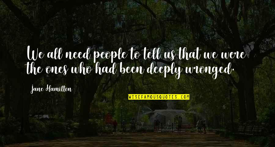 All We Need Quotes By Jane Hamilton: We all need people to tell us that