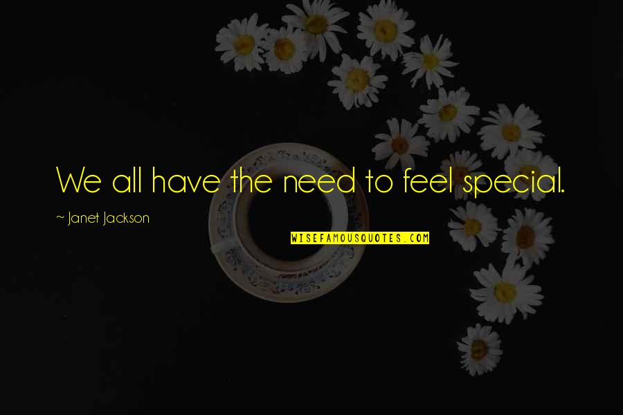 All We Need Quotes By Janet Jackson: We all have the need to feel special.
