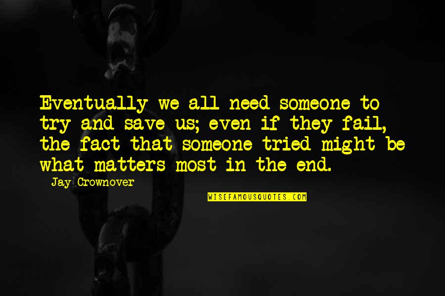 All We Need Quotes By Jay Crownover: Eventually we all need someone to try and