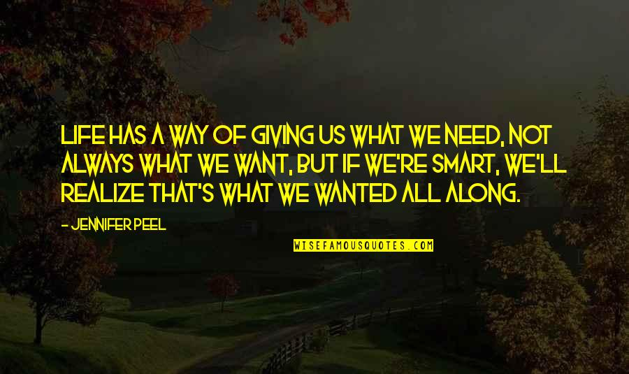 All We Need Quotes By Jennifer Peel: Life has a way of giving us what