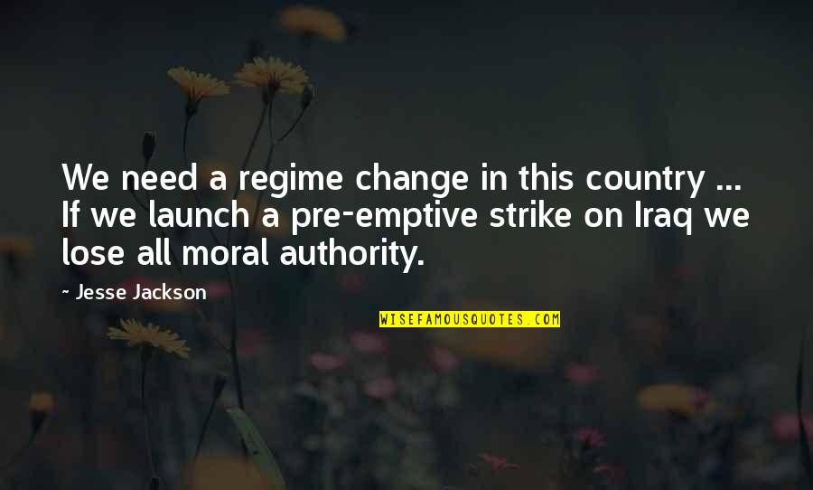 All We Need Quotes By Jesse Jackson: We need a regime change in this country
