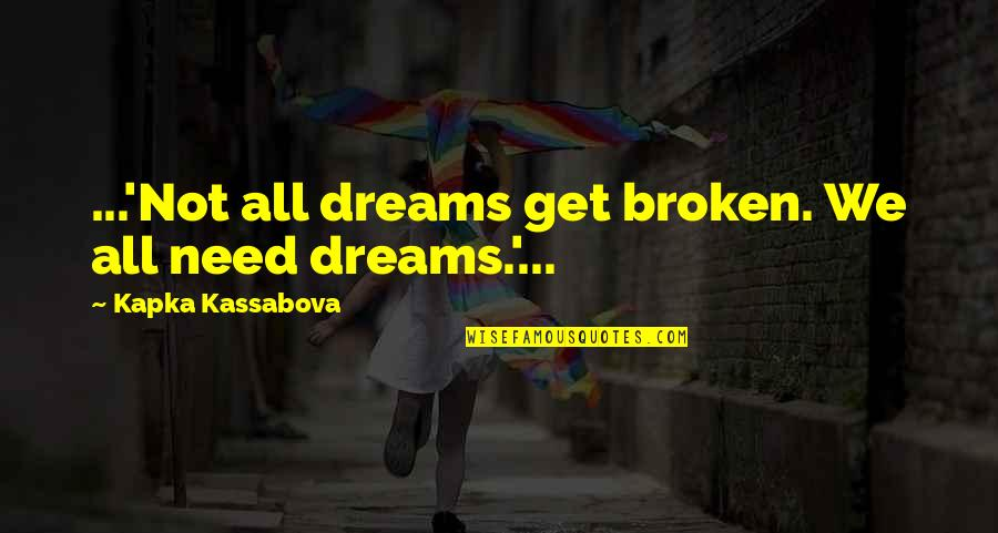 All We Need Quotes By Kapka Kassabova: ...'Not all dreams get broken. We all need