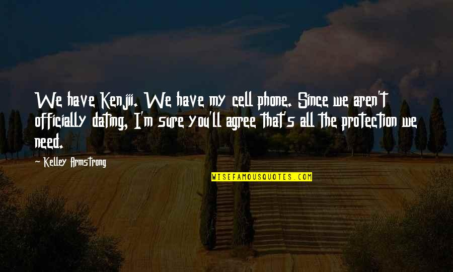 All We Need Quotes By Kelley Armstrong: We have Kenjii. We have my cell phone.