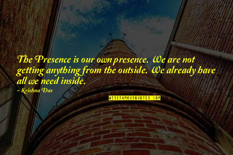 All We Need Quotes By Krishna Das: The Presence is our own presence. We are