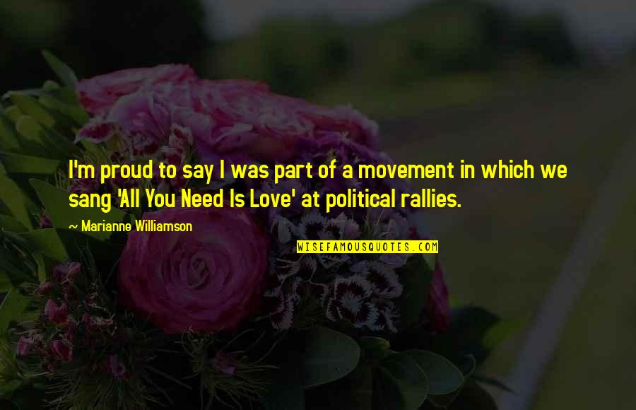 All We Need Quotes By Marianne Williamson: I'm proud to say I was part of