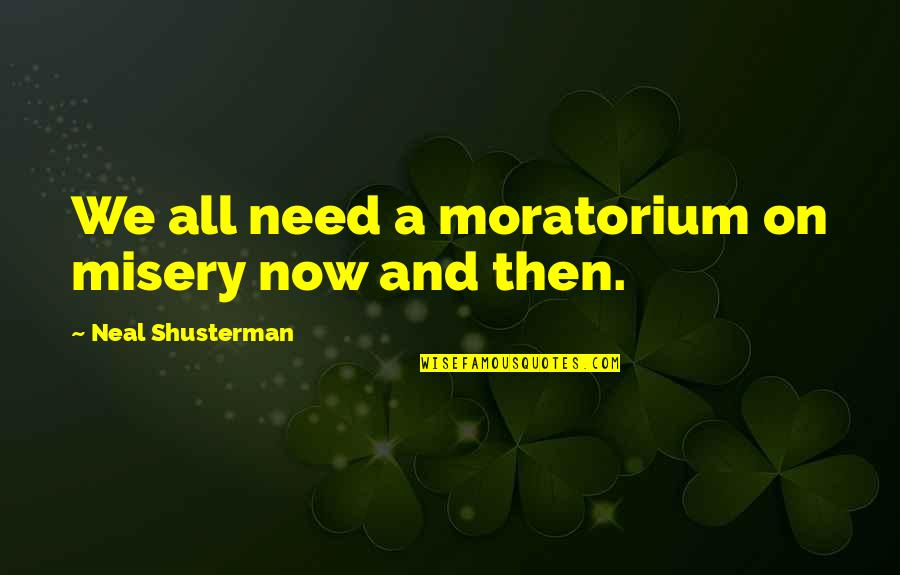 All We Need Quotes By Neal Shusterman: We all need a moratorium on misery now