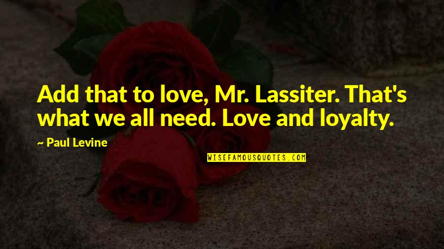 All We Need Quotes By Paul Levine: Add that to love, Mr. Lassiter. That's what