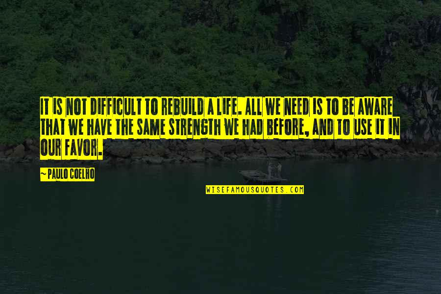 All We Need Quotes By Paulo Coelho: It is not difficult to rebuild a life.