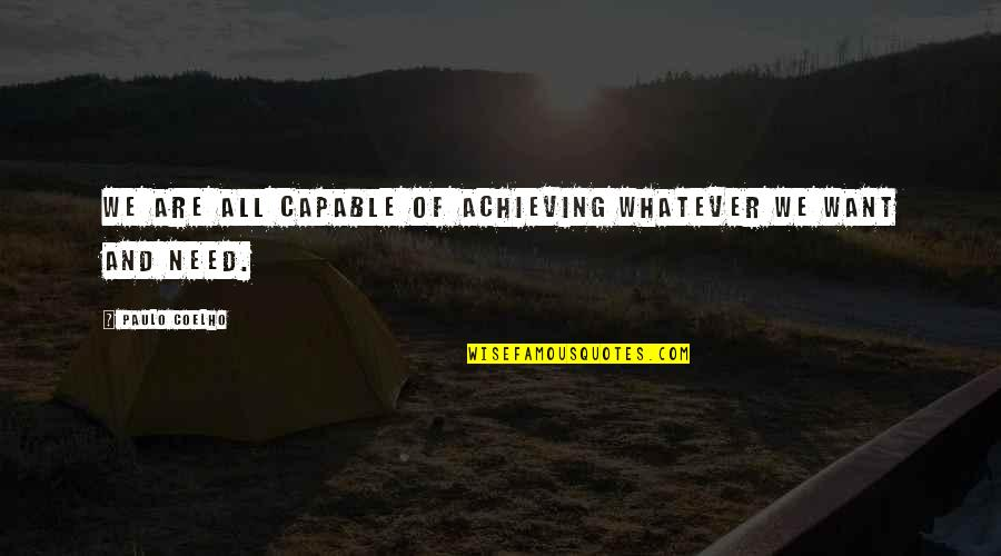 All We Need Quotes By Paulo Coelho: We are all capable of achieving whatever we