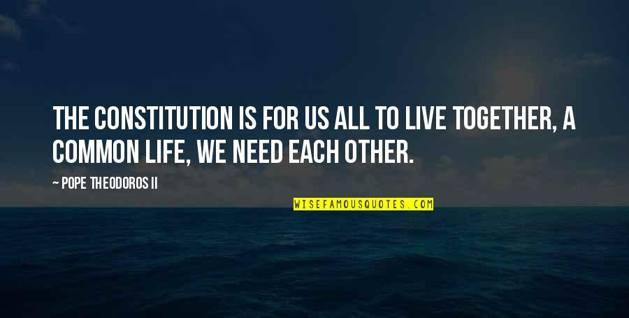 All We Need Quotes By Pope Theodoros II: The constitution is for us all to live