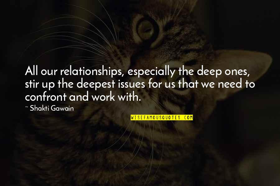 All We Need Quotes By Shakti Gawain: All our relationships, especially the deep ones, stir