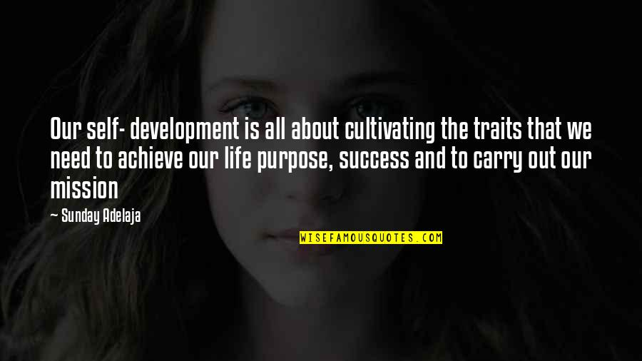 All We Need Quotes By Sunday Adelaja: Our self- development is all about cultivating the