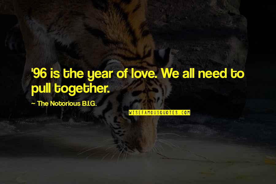 All We Need Quotes By The Notorious B.I.G.: '96 is the year of love. We all