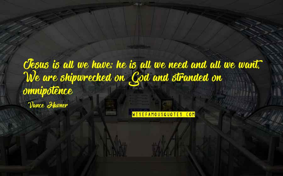 All We Need Quotes By Vance Havner: Jesus is all we have; he is all