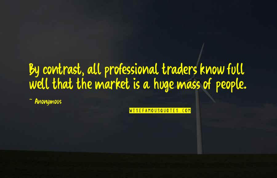 All Well Quotes By Anonymous: By contrast, all professional traders know full well