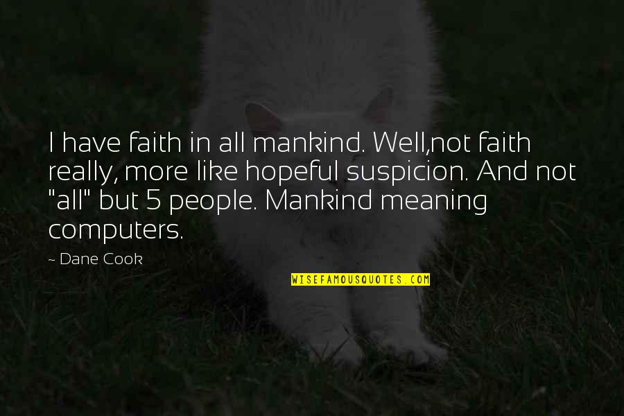 All Well Quotes By Dane Cook: I have faith in all mankind. Well,not faith