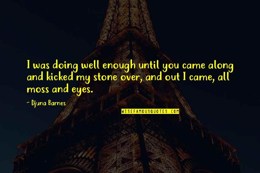 All Well Quotes By Djuna Barnes: I was doing well enough until you came
