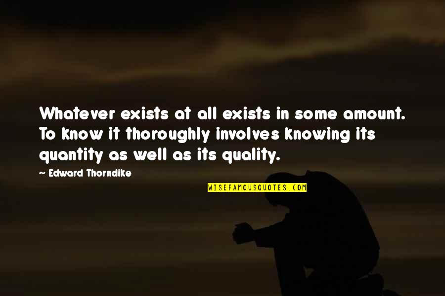 All Well Quotes By Edward Thorndike: Whatever exists at all exists in some amount.