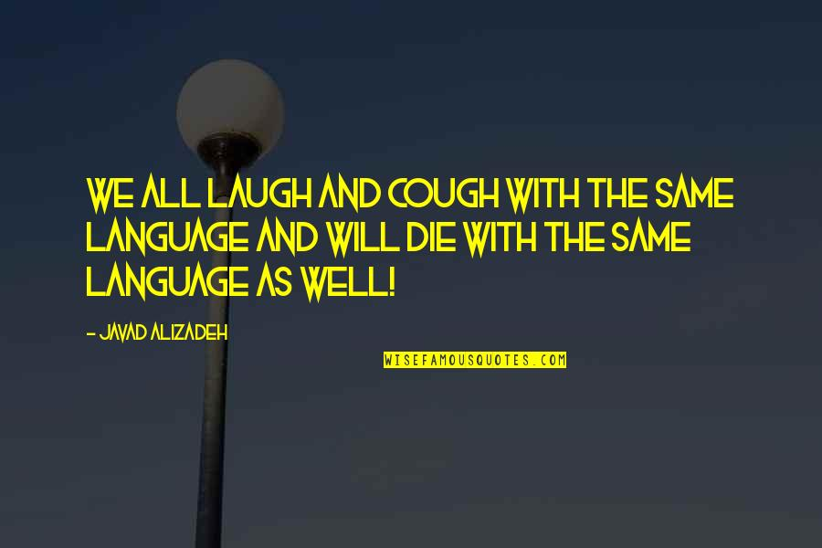 All Well Quotes By Javad Alizadeh: We all laugh and cough with the same