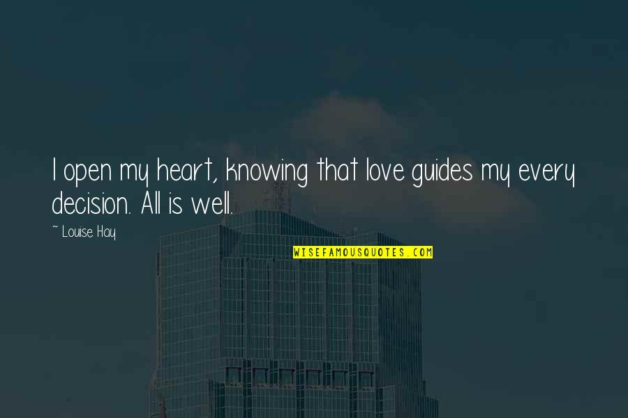 All Well Quotes By Louise Hay: I open my heart, knowing that love guides