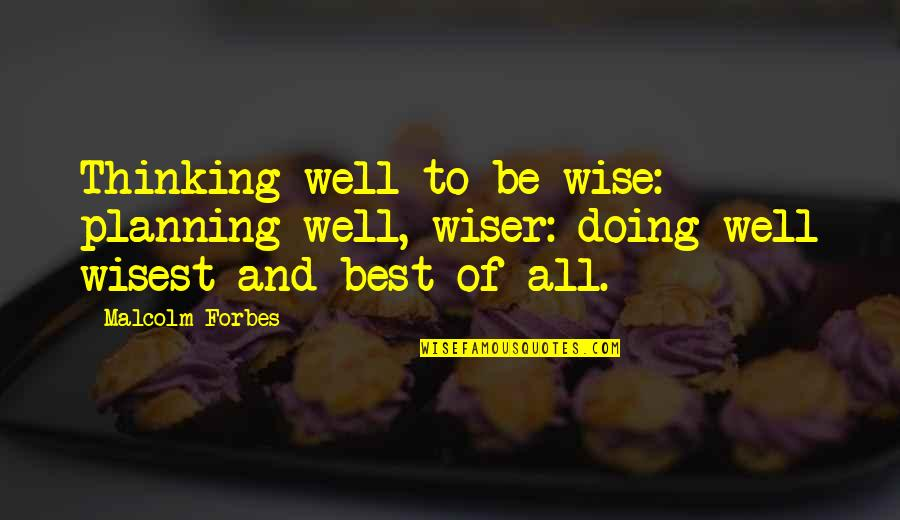 All Well Quotes By Malcolm Forbes: Thinking well to be wise: planning well, wiser: