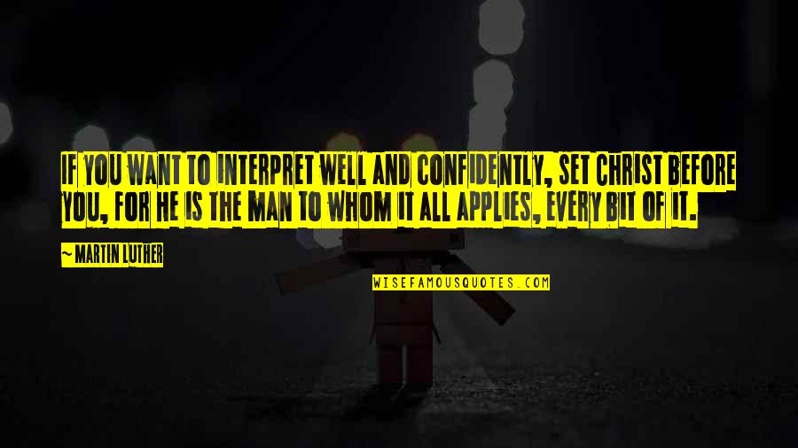 All Well Quotes By Martin Luther: If you want to interpret well and confidently,