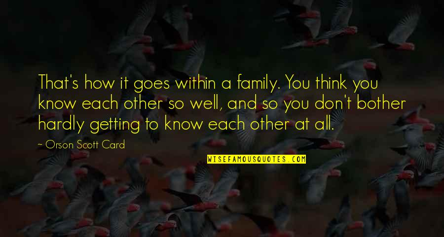 All Well Quotes By Orson Scott Card: That's how it goes within a family. You