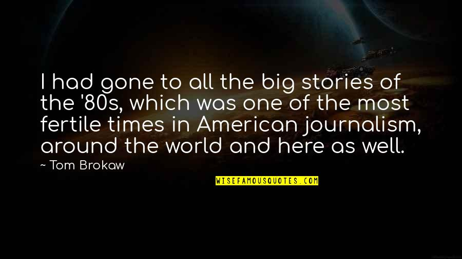 All Well Quotes By Tom Brokaw: I had gone to all the big stories
