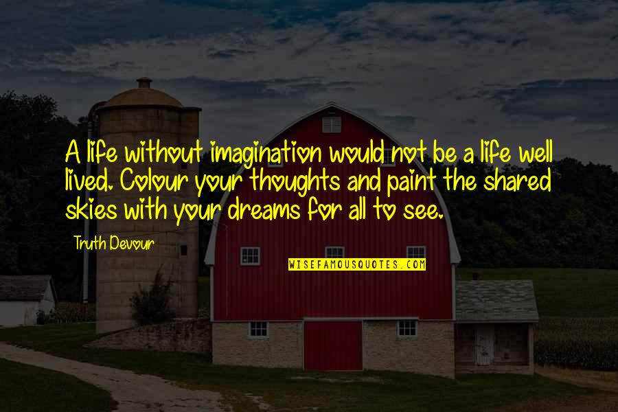 All Well Quotes By Truth Devour: A life without imagination would not be a
