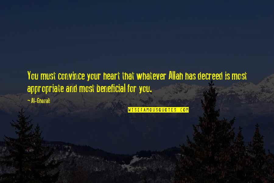 Allah In My Heart Quotes By Al-Ghazali: You must convince your heart that whatever Allah
