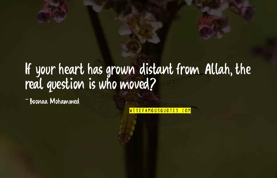Allah In My Heart Quotes By Boonaa Mohammed: If your heart has grown distant from Allah,
