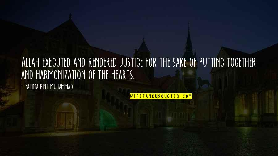 Allah In My Heart Quotes By Fatima Bint Muhammad: Allah executed and rendered justice for the sake