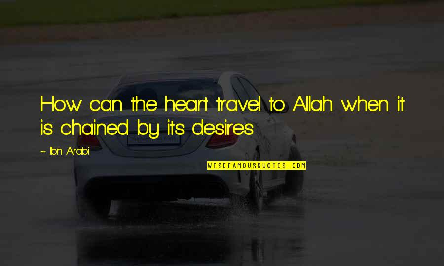 Allah In My Heart Quotes By Ibn Arabi: How can the heart travel to Allah when