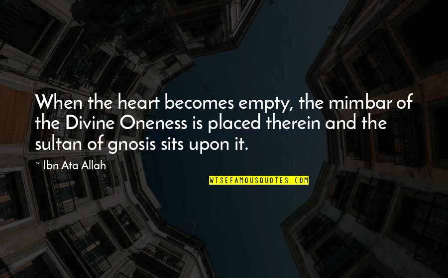 Allah In My Heart Quotes By Ibn Ata Allah: When the heart becomes empty, the mimbar of