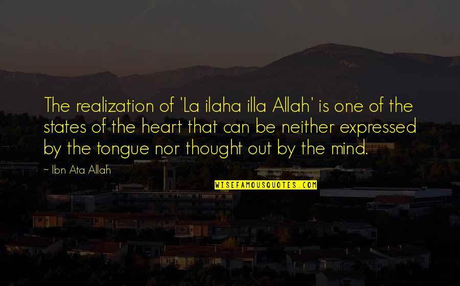 Allah In My Heart Quotes By Ibn Ata Allah: The realization of 'La ilaha illa Allah' is