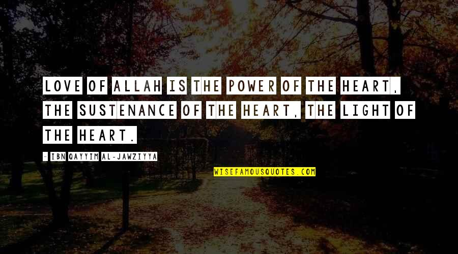 Allah In My Heart Quotes By Ibn Qayyim Al-Jawziyya: Love of Allah is the power of the