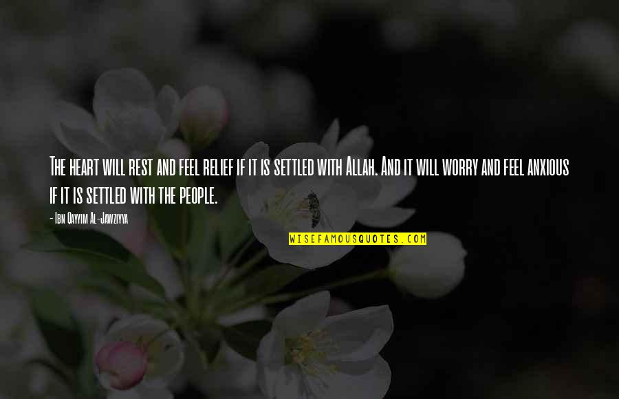 Allah In My Heart Quotes By Ibn Qayyim Al-Jawziyya: The heart will rest and feel relief if