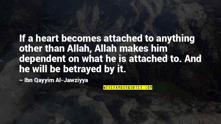 Allah In My Heart Quotes By Ibn Qayyim Al-Jawziyya: If a heart becomes attached to anything other