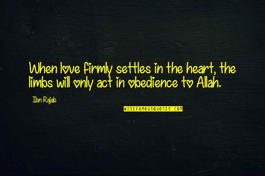 Allah In My Heart Quotes By Ibn Rajab: When love firmly settles in the heart, the