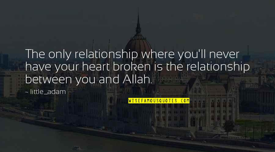 Allah In My Heart Quotes By Little_adam: The only relationship where you'll never have your