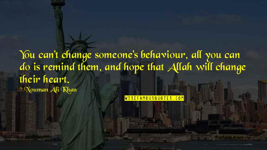 Allah In My Heart Quotes By Nouman Ali Khan: You can't change someone's behaviour, all you can