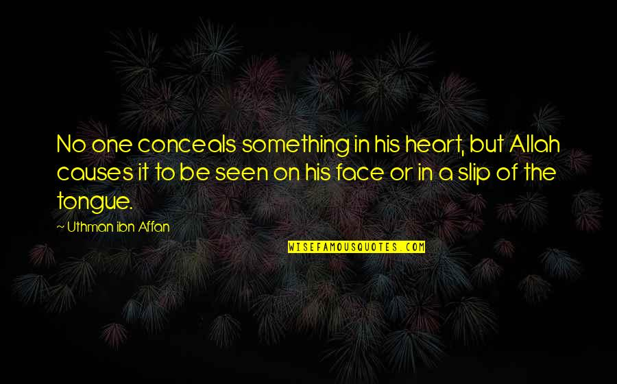Allah In My Heart Quotes By Uthman Ibn Affan: No one conceals something in his heart, but